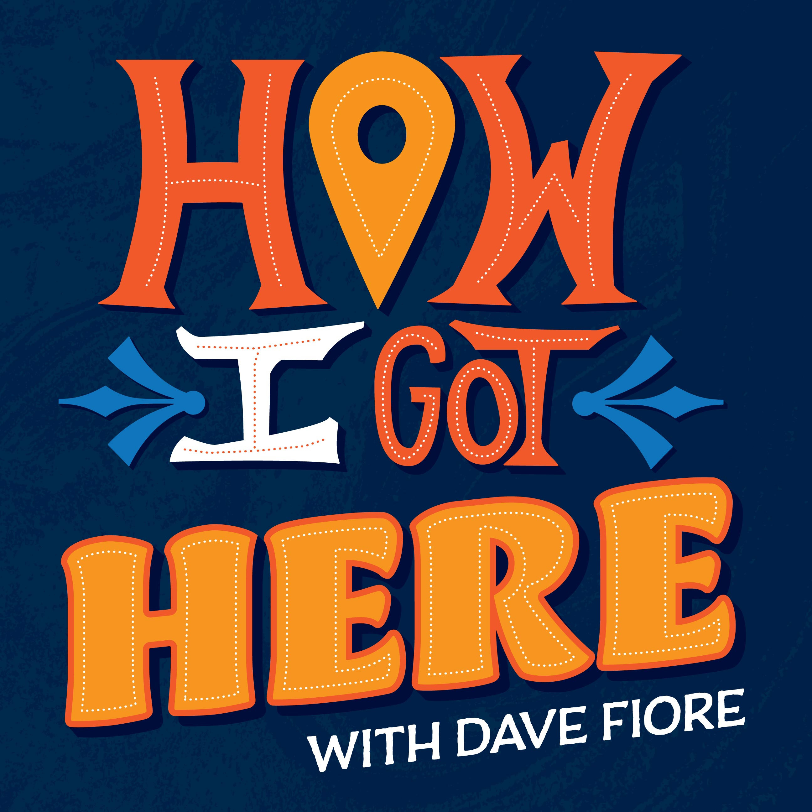 How I Got Here with Dave Fiore